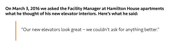"regarding elevator interiors: ""Our new elevators look great–we couldn't ask for anything better."""